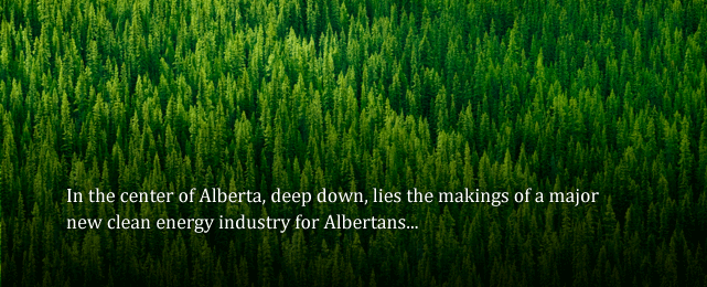 At the centre of Alberta, deep in its core, lies the opportunity to create a major clean technology industry for Albertans...